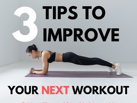 3 Tips to Improve your NEXT Workout: