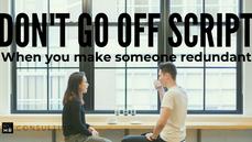 DON'T GO OFF SCRIPT... When making someone redundant