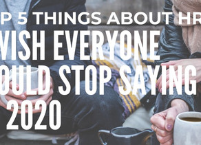 Top 5 things about HR I wish everyone would stop saying in 2020