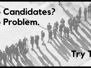No Candidates? No problem. Try this.