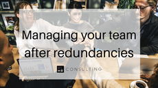 Managing your team after redundancies