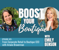 431: From Corporate Retail to Boutique CEO with Ariane Braverman