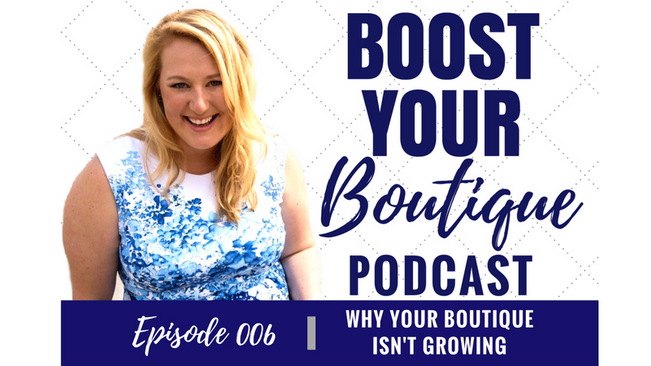 006: Why Your Boutique Isn't Growing