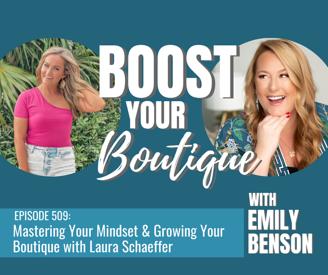 509: Mastering Your Mindset & Growing Your Boutique with Laura Schaeffer