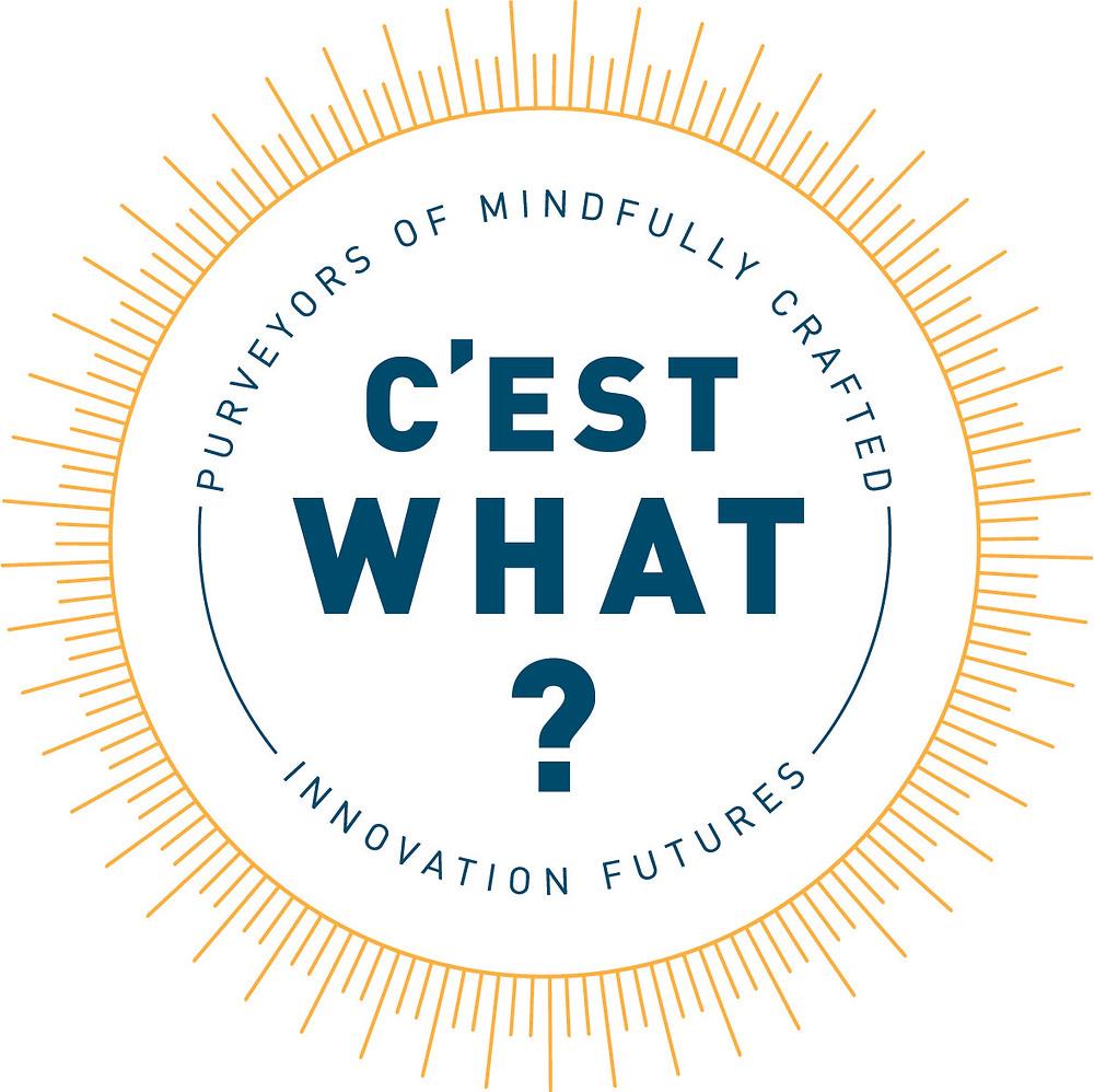 C'EST WHAT?  Mindful Innovation