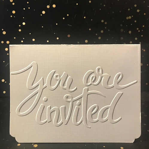 You are Invited - Hand embossed card.