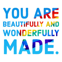 You are beautifully and wonderfully made