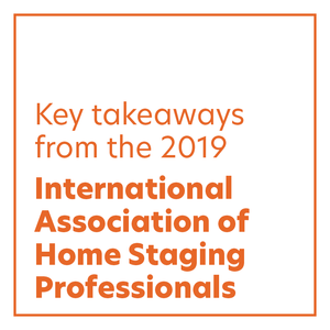 Key ideas about home staging from 2019 International Association of Home Staging Professionals conference.