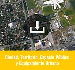 ciudad, territorio, espacio publico y eq