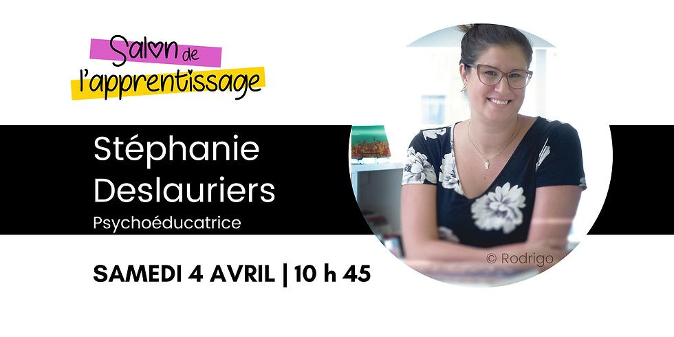 10 h 45 Stéphanie Deslauriers, psychoéducatrice et autrice | Le TDAH et l'estime de soi: un duo possible!