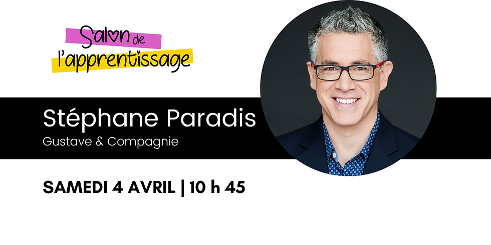 10 h 45 Stéphane Paradis, Gustave & Compagnie  | Faire briller l'enfant par l'Expérience Gustave!