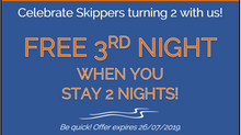 SKIPPERS 2ND BIRTHDAY SAVINGS! 3RD NIGHT FREE!
