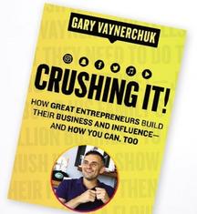 Crushing It - by Gary Vaynerchuk