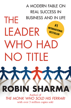 The Leader Who Had No Title - by Robin Sharma