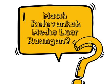 Masih relevankah media luar ruangan?