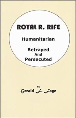 Royal R. Rife: Humanitarian Betrayed