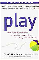 Play: How it Shapes the Brain, Opens the Imagination, and Invigorates the SoulbyStuart Brown,Christopher Vaughan
