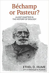Béchamp or Pasteur? A Lost Chapter in the History of Biologyby Ethel D. Hume