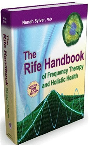 The Rife Handbook of Frequency Therapy and Holistic Health by Nenah Sylver PhD