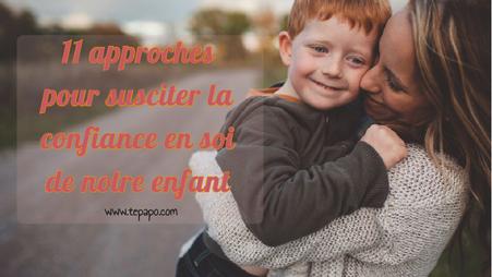 Confiance en soi: Les 11 approches qui suscitent la confiance en soi de notre enfant