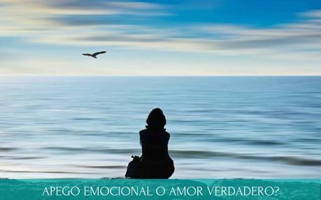 APEGO EMOCIONAL O AMOR VERDADERO?