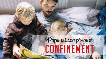 Papa vit son premier confinement