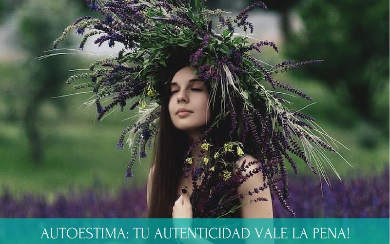 Autoestima | Tu autenticidad vale la pena | Diana Fernandez | Coach Espiritual | como subir el autoestima | autoestima baja | autoconocimiento | www.diana-fernandez.com