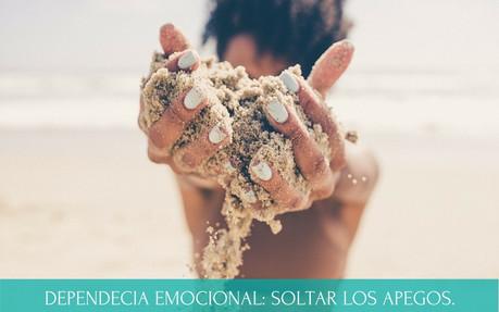 DEPENDECIA EMOCIONAL: SOLTAR LOS APEGOS.