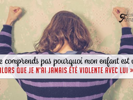 « Je ne comprends pas pourquoi mon enfant est violent alors que je n'ai jamais été violente avec lui