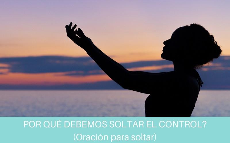 Por qué debemos soltar el control? - Oración para soltar | Diana Fernandez  | Coach Espiritual  | www.diana-fernandez.com