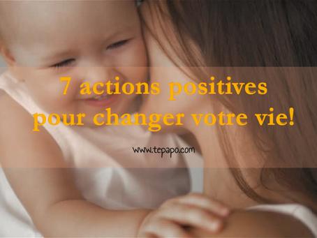 7 actions positives à faire aujourd'hui, qui vont changer votre vie!