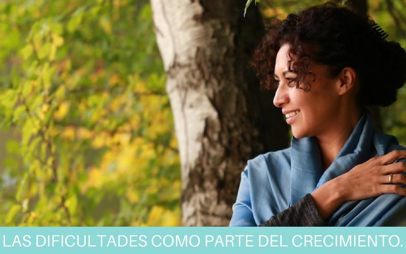 Las dificultades como parte del crecimiento | Diana Fernandez  | Coach Espiritual  | www.diana-fernandez.com