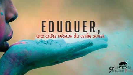 Eduquer, une autre version du verbe aimer