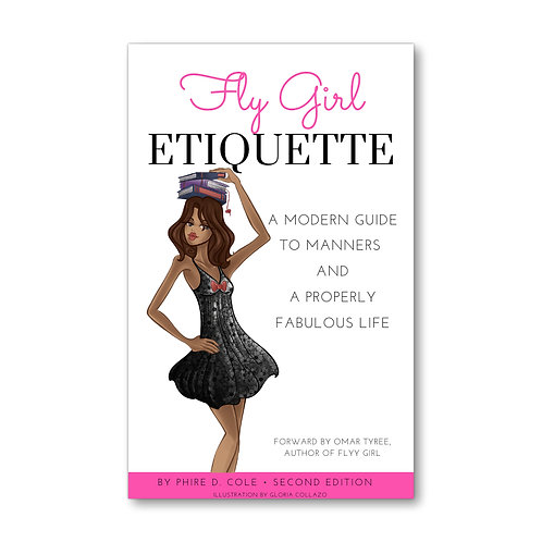 Fly Girl Etiquette: A Modern Guide to Manners and A Properly Fabulous Life