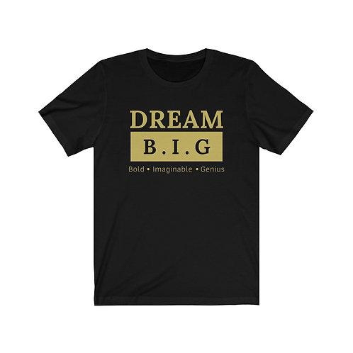 Dream B.I.G Unisex