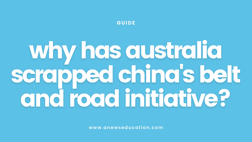 Why has Australia scrapped China's Belt and Road Initiative?