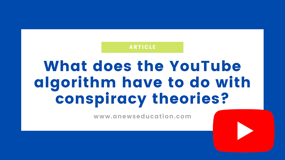 What does the YouTube algorithm have to do with conspiracy theories?