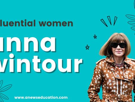 Influential Women Series: Anna Wintour