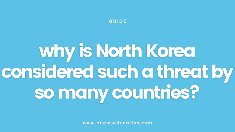 why is North Korea considered such a threat by so many countries?