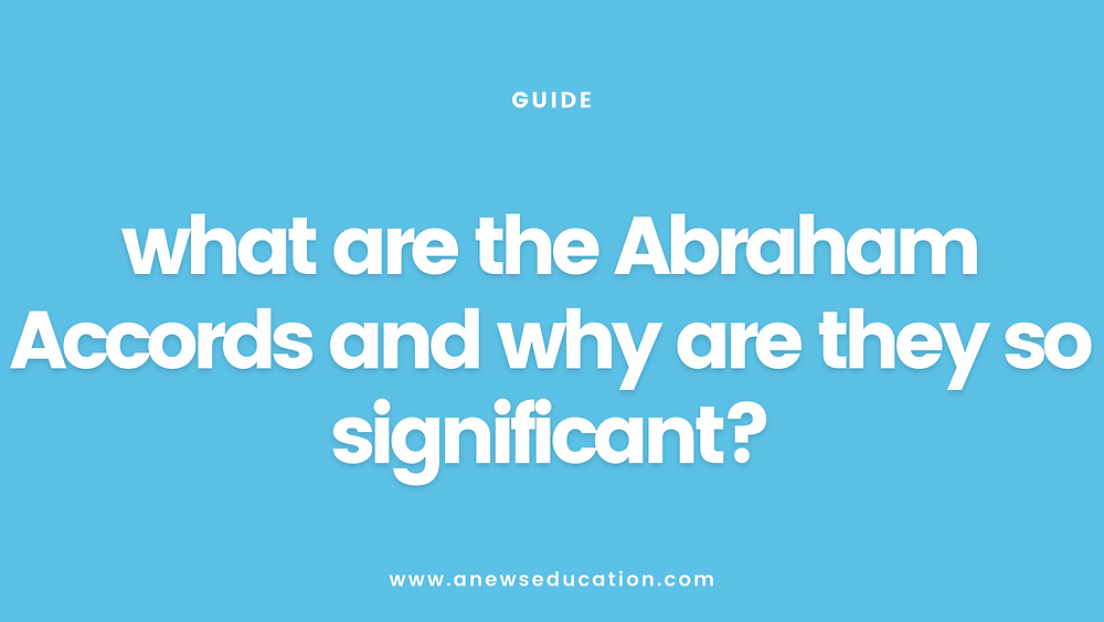 What Are the Abraham Accords and Why Are They So Significant?