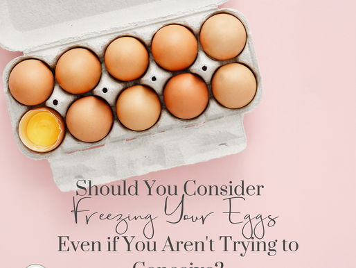 Should You Consider Freezing Your Eggs Even If You Aren't Trying to Conceive?