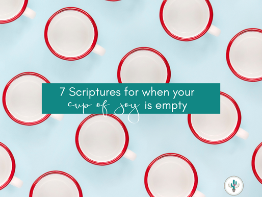 7 Scriptures for When Your Cup of Joy is Empty