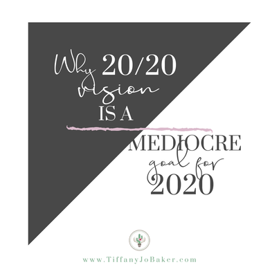 Why 20/20 Vision is A Mediocre Goal for 2020