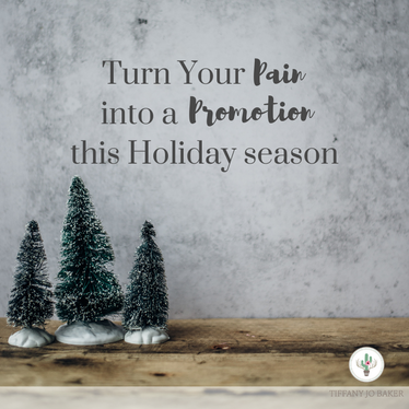 Turn Your Pain into a Promotion This Holiday Season