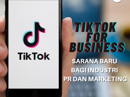 TikTok for Business, Sarana Baru Bagi Industri Public Relations dan Marketing