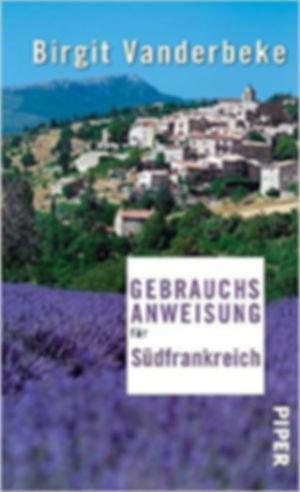 Gebrauchsanweisung für Südfrankreich - Birgit Vanderbeke