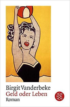 Geld oder Leben - Birgit Vanderbeke