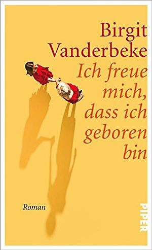 Ich freue mich, dass ich geboren bin - Birgit Vanderbeke