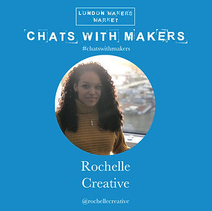Rochelle Creative Artist Interview London Makers Market