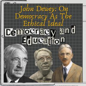 John Dewey: On Democracy As The Ethical Ideal